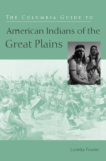 The Columbia Guide to American Indians of the Great Plains