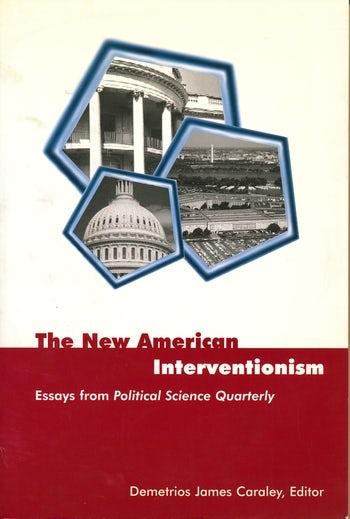 The New American Interventionism  Essays From Political Science  The New American Interventionism Essays From Political Science Quarterly