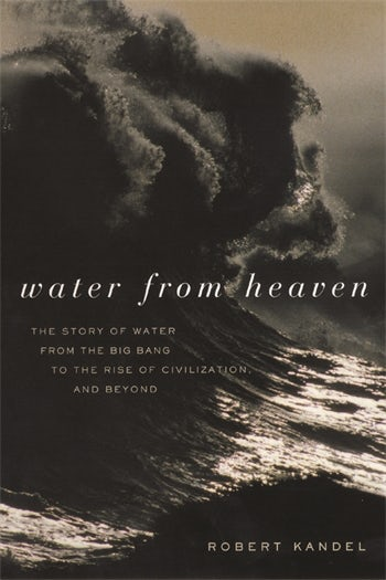 Water from Heaven - The Story of Water from the Big Bang to the Rise of  Civilization 7970a421ab993