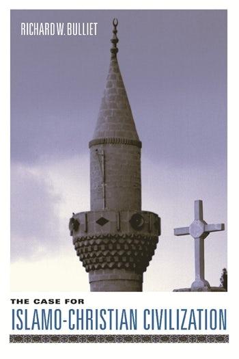 The Case For Islamo Christian Civilization Columbia University Press