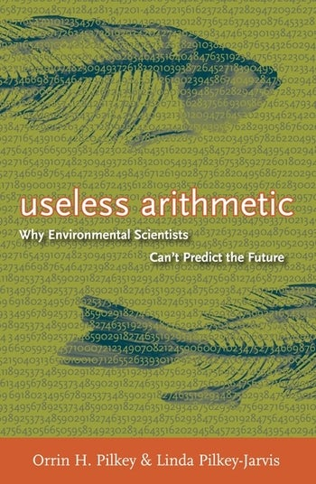 Useless Arithmetic: Why Environmental Scientists Cant Predict the Future