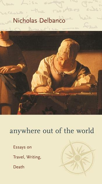Anywhere Out Of The World  Essays On Travel Writing Death  Anywhere Out Of The World  Essays On Travel Writing Death  Columbia  University Press
