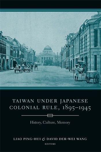 Taiwan Under Japanese Colonial Rule, 1895–1945