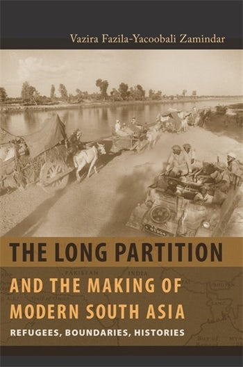 The Long Partition and the Making of Modern South Asia