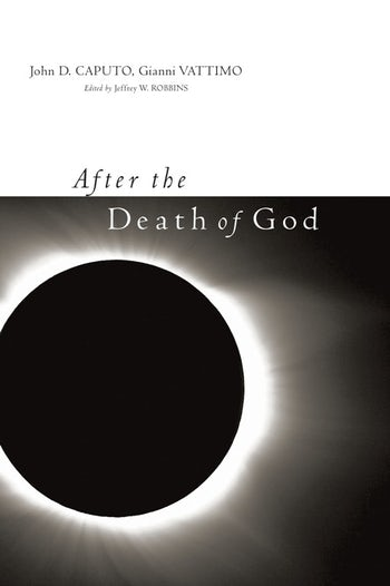 After the Death of God (Insurrections: Critical Studies in Religion, Politics, and Culture)