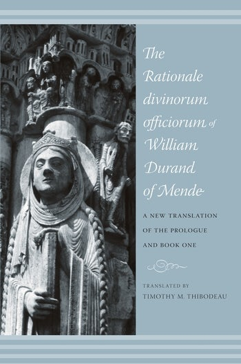 The Rationale Divinorum Officiorum of William Durand of Mende