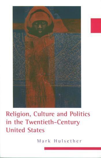Religion, Culture, and Politics in the Twentieth-Century United States