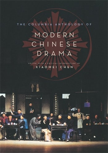 The Columbia Anthology of Modern Chinese Drama