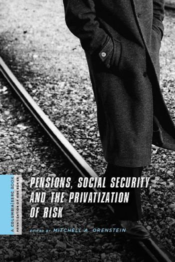 Pensions, Social Security, and the Privatization of Risk