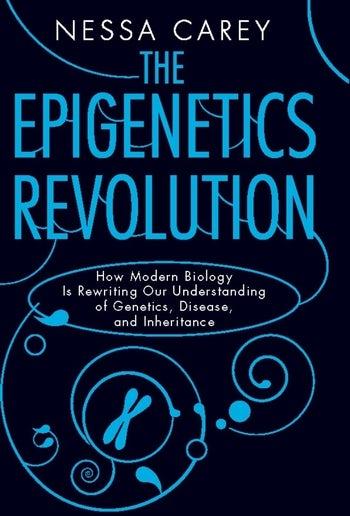 The Epigenetics Revolution