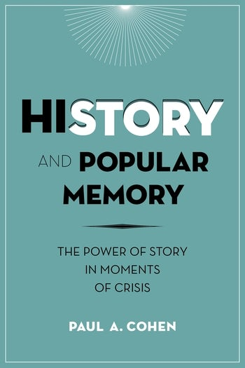 History And Popular Memory The Power Of Story In Moments Of Crisis