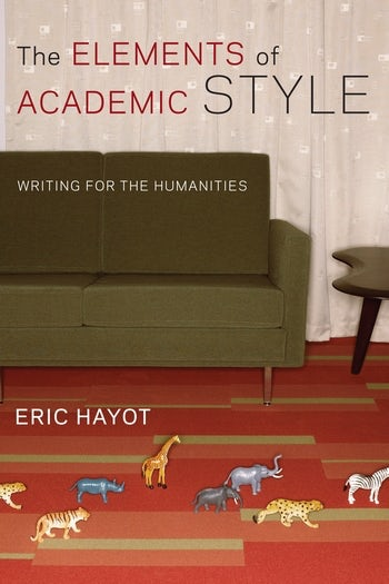 The Elements Of Academic Style  Writing For The Humanities  The Elements Of Academic Style  Writing For The Humanities  Columbia  University Press