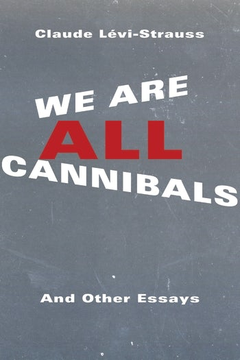 We Are All Cannibals