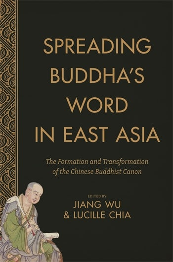 Spreading Buddhas Word In East Asia Columbia University Press