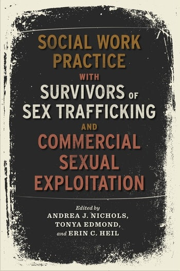 Social Work Practice with Survivors of Sex Trafficking and Commercial Sexual Exploitation