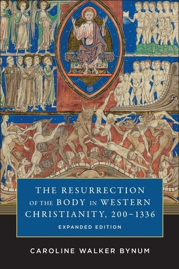 The Resurrection of the Body in Western Christianity, 200–1336