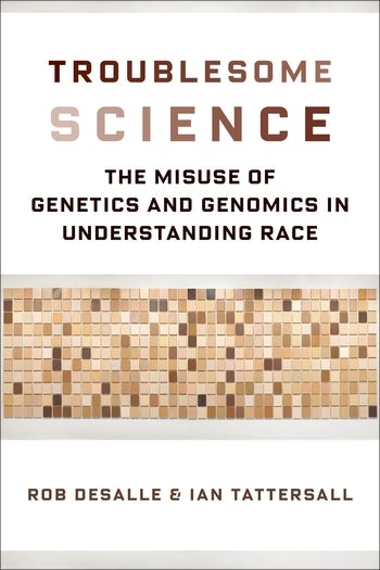Troublesome Science The Misuse Of Genetics And Genomics In