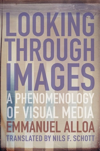 Looking Through Images: A Phenomenology of Visual Media Book Cover
