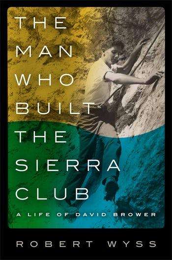 The Man Who Built the Sierra Club