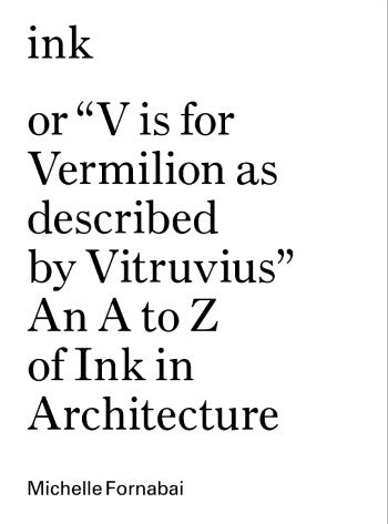 """Ink, or """"V is for Vermilion as Described by Vitruvius"""""""