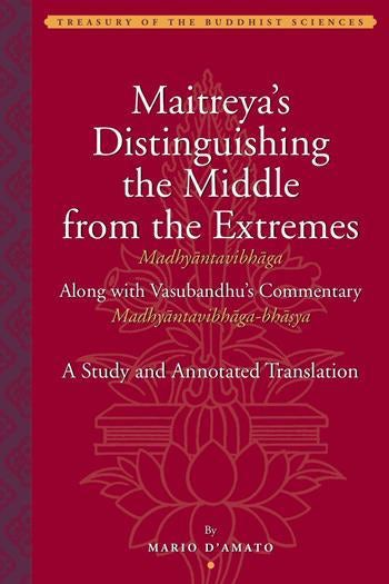 Maitreya's Distinguishing the Middle from the Extremes (Madhyāntavibhāga) Along with Vasubandhu's Commentary (Madhyāntavibhāga-bhāsya)
