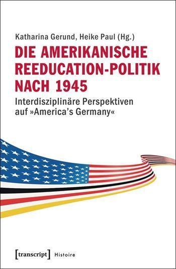 Die amerikanische Reeducation-Politik nach 1945 [Bilingual Edition]