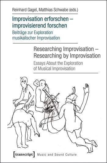 Improvisation erforschen – improvisierend forschen / Researching Improvisation – Researching by Improvisation