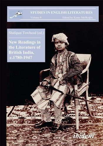 New Readings in the Literature of British India, c. 1780-1947
