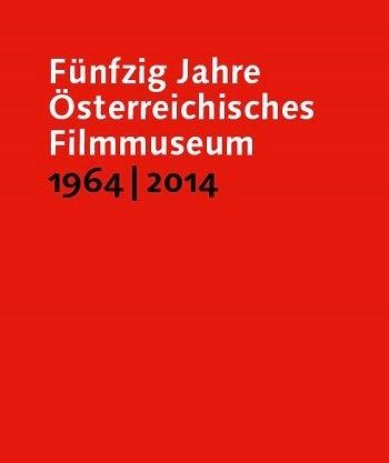 Fünfzig Jahre Österreichisches Filmmuseum, 1964–2014