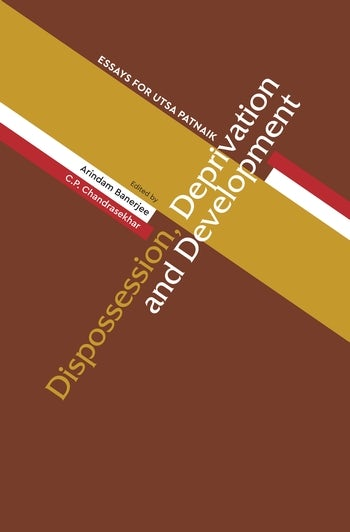 Dispossession, Deprivation, and Development