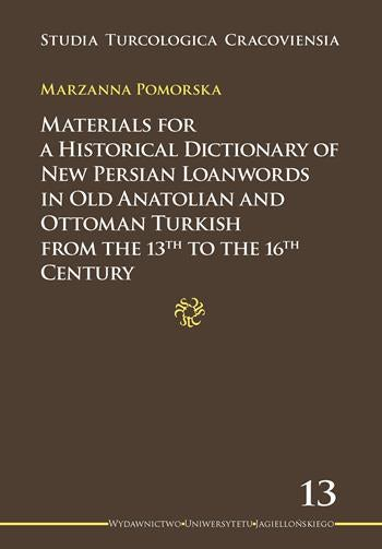 Materials for a Historical Dictionary of New Persian Loanwords in Old Anatolian and Ottoman Turkish from the 13th to the 16th Century