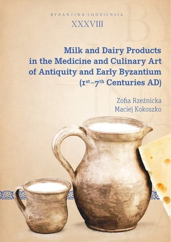 Milk and Dairy Products in the Medicine and Culinary Art of Antiquity and Early Byzantium (1st–7th Centuries AD)